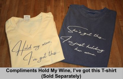 Hold my wine, I've got this... Short sleeve V-neck ladies t-shirt, She's got this...I'm just holding her wine. Short sleeve crew neck t-shirt